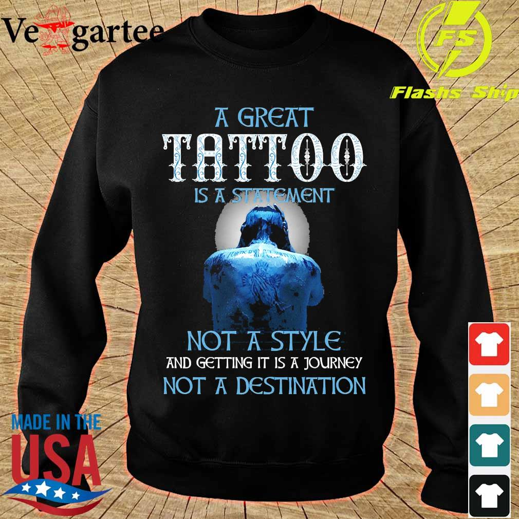 A great tattoo is a statement not a style and getting it is a journey not a destination s sweater