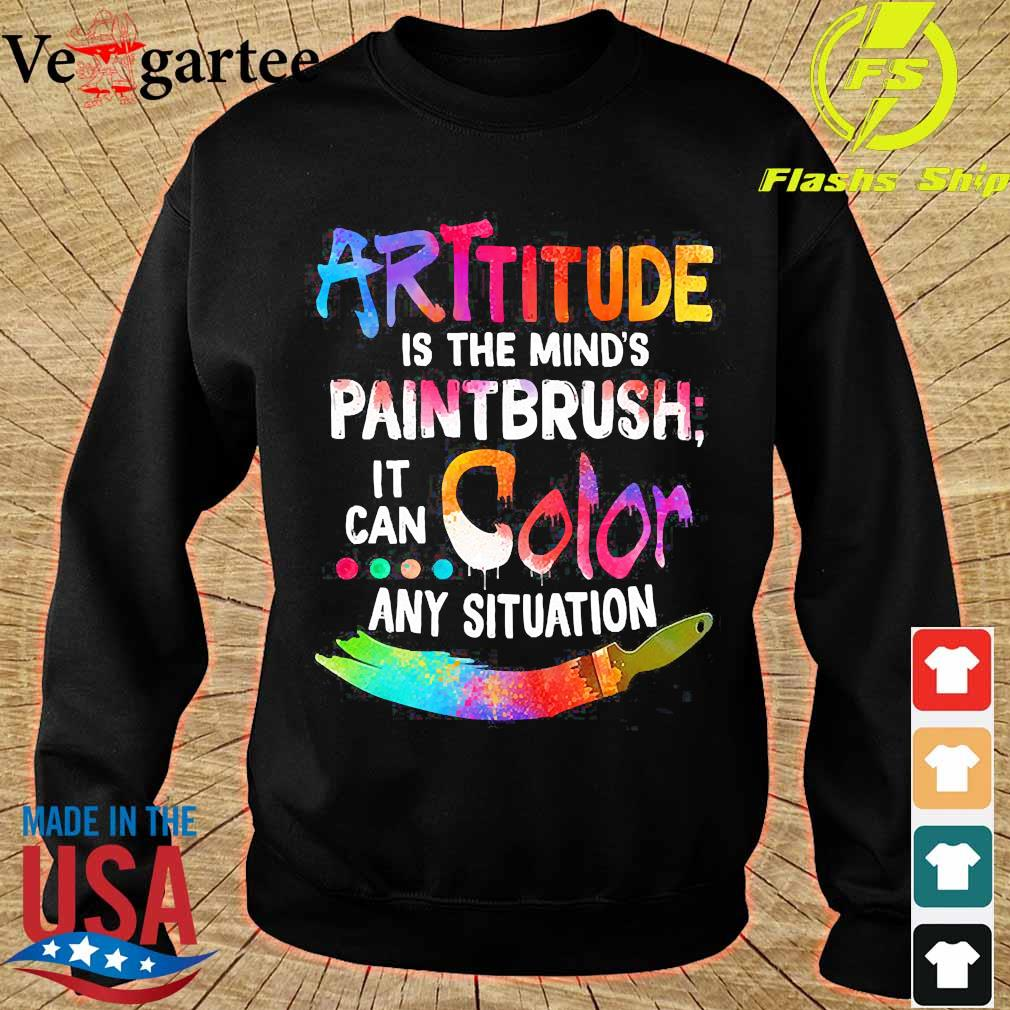 Attitude is the mind's paintbrush it can color any situation s sweater