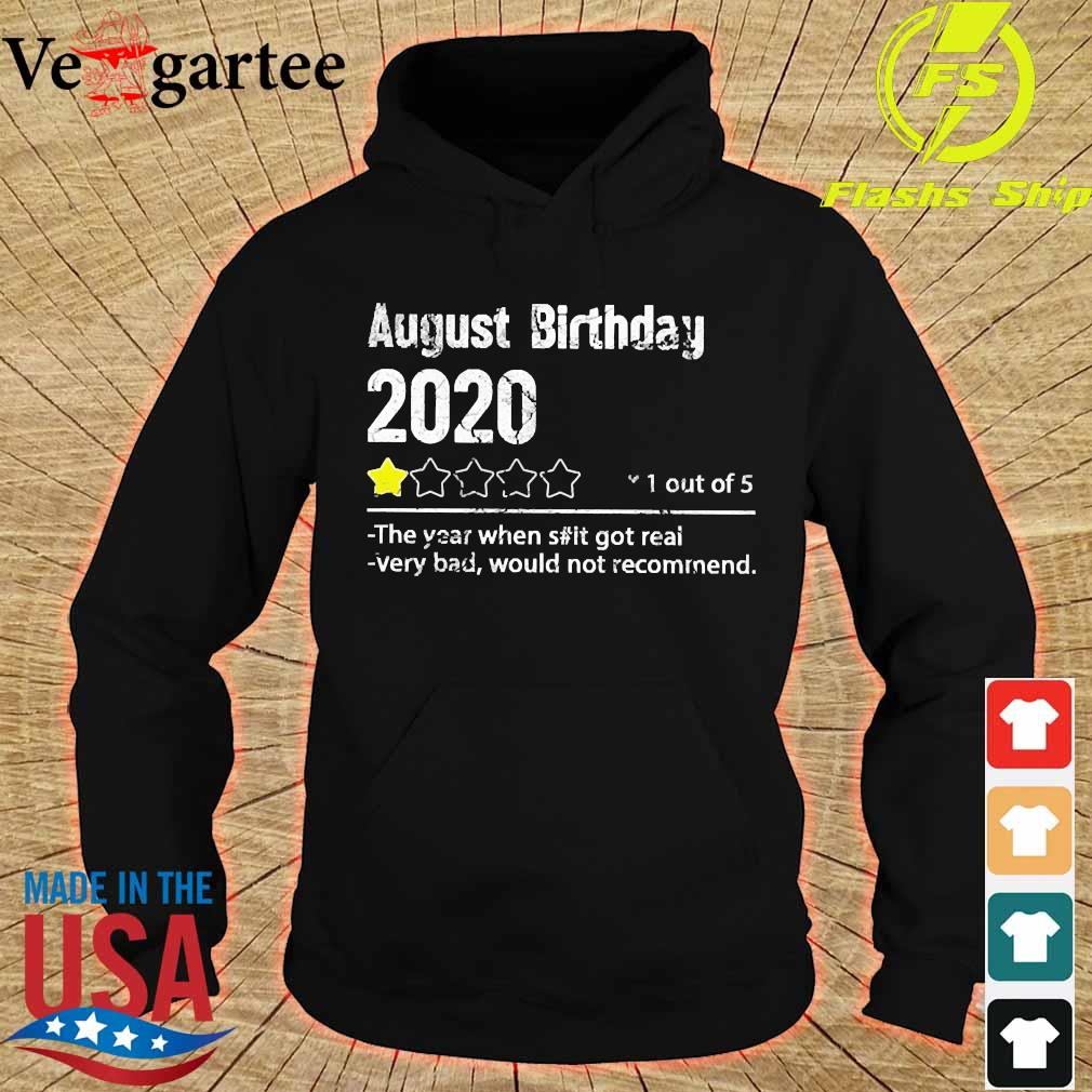 August birthday 2020 1 out of the year when shit got real very bad would not recommend shirt s hoodie