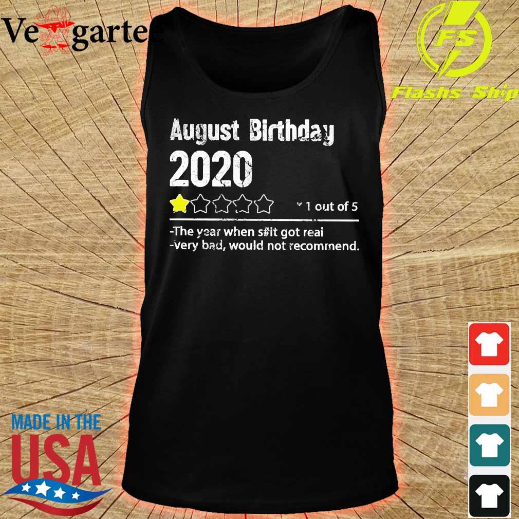 August birthday 2020 1 out of the year when shit got real very bad would not recommend shirt s tank top