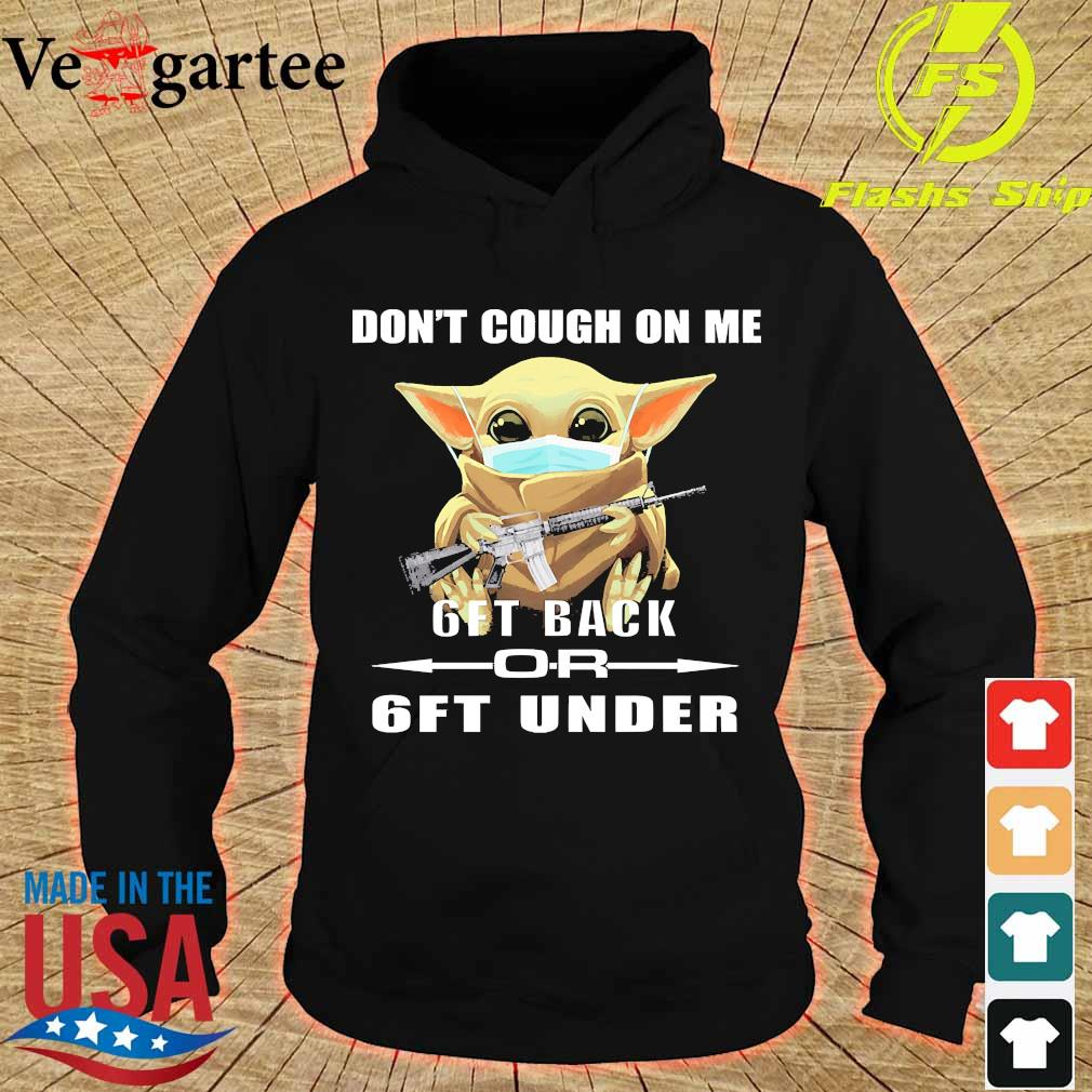 Baby Yoda don't cough on me 6ft back or 6ft under s hoodie
