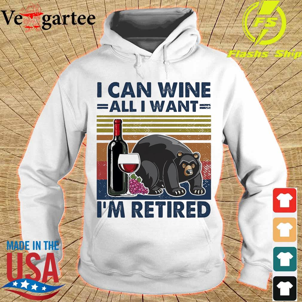 Bear I can wine all I want I'm retired vintage s hoodie