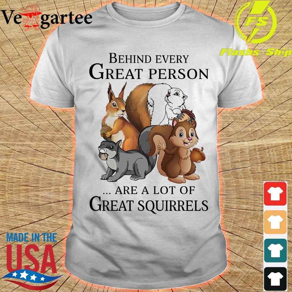 Behind every great person are a lot of great squirrels shirt