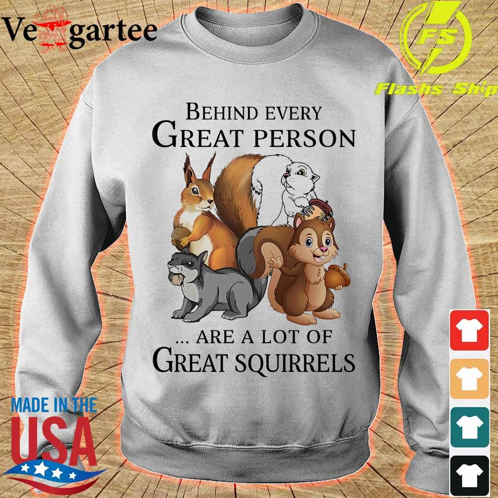 Behind every great person are a lot of great squirrels s sweater