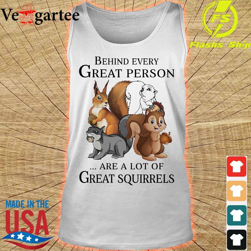 Behind every great person are a lot of great squirrels s tank top