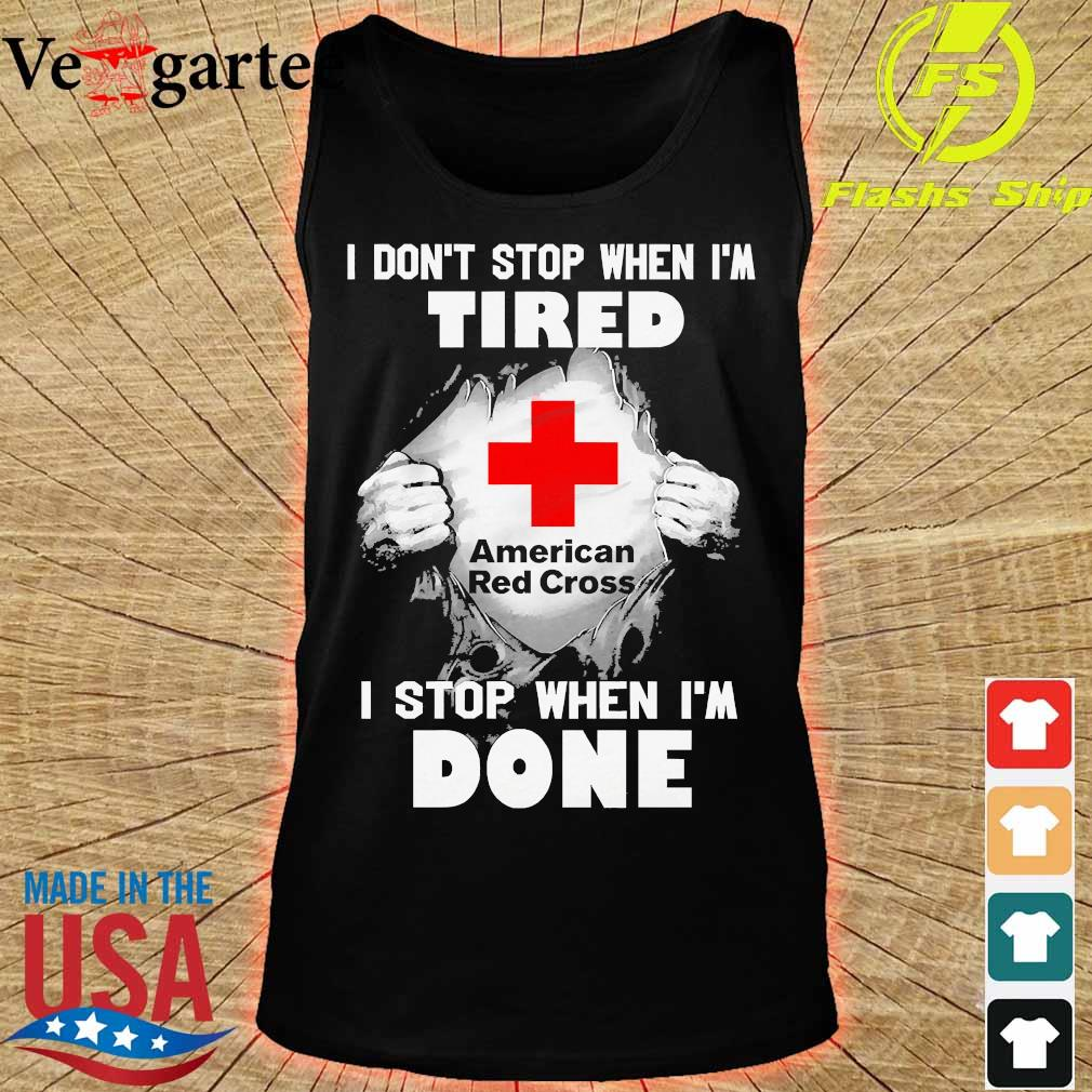 Blood inside me American Red Cross I don't stop when I'm tired I stop when I'm done s tank top