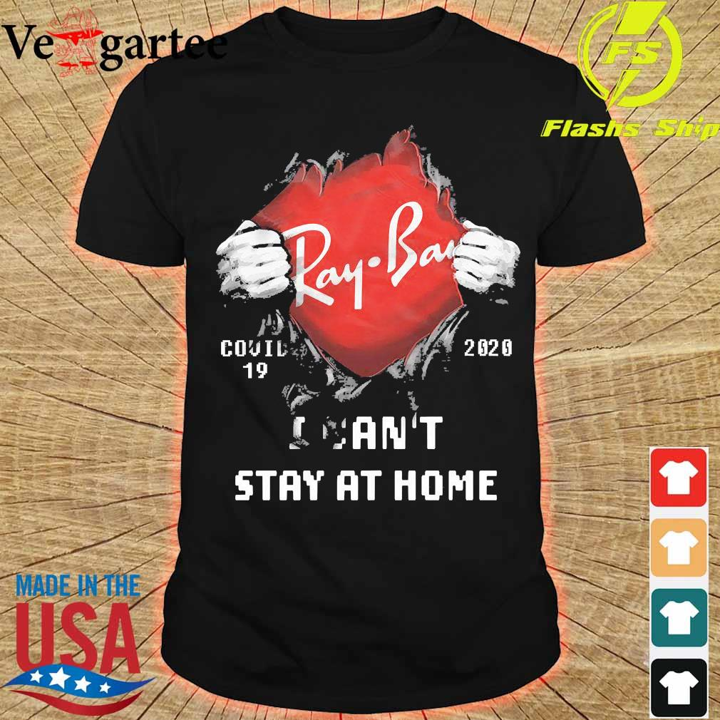 Blood inside me Ray Ban covid-19 2020 I can't stay at home shirt