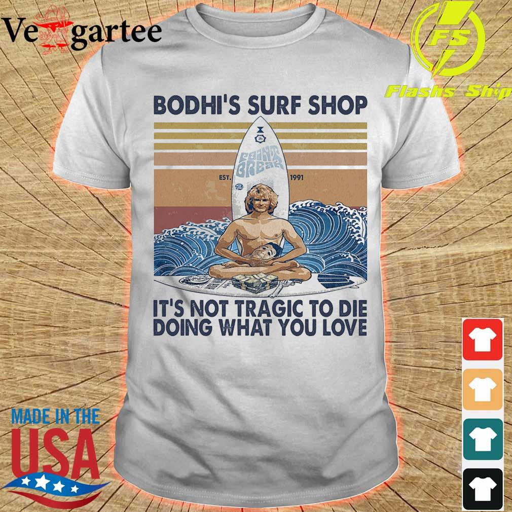 Bodhi's surf shop Est It's not tragic to die doing what You love vintage shirt