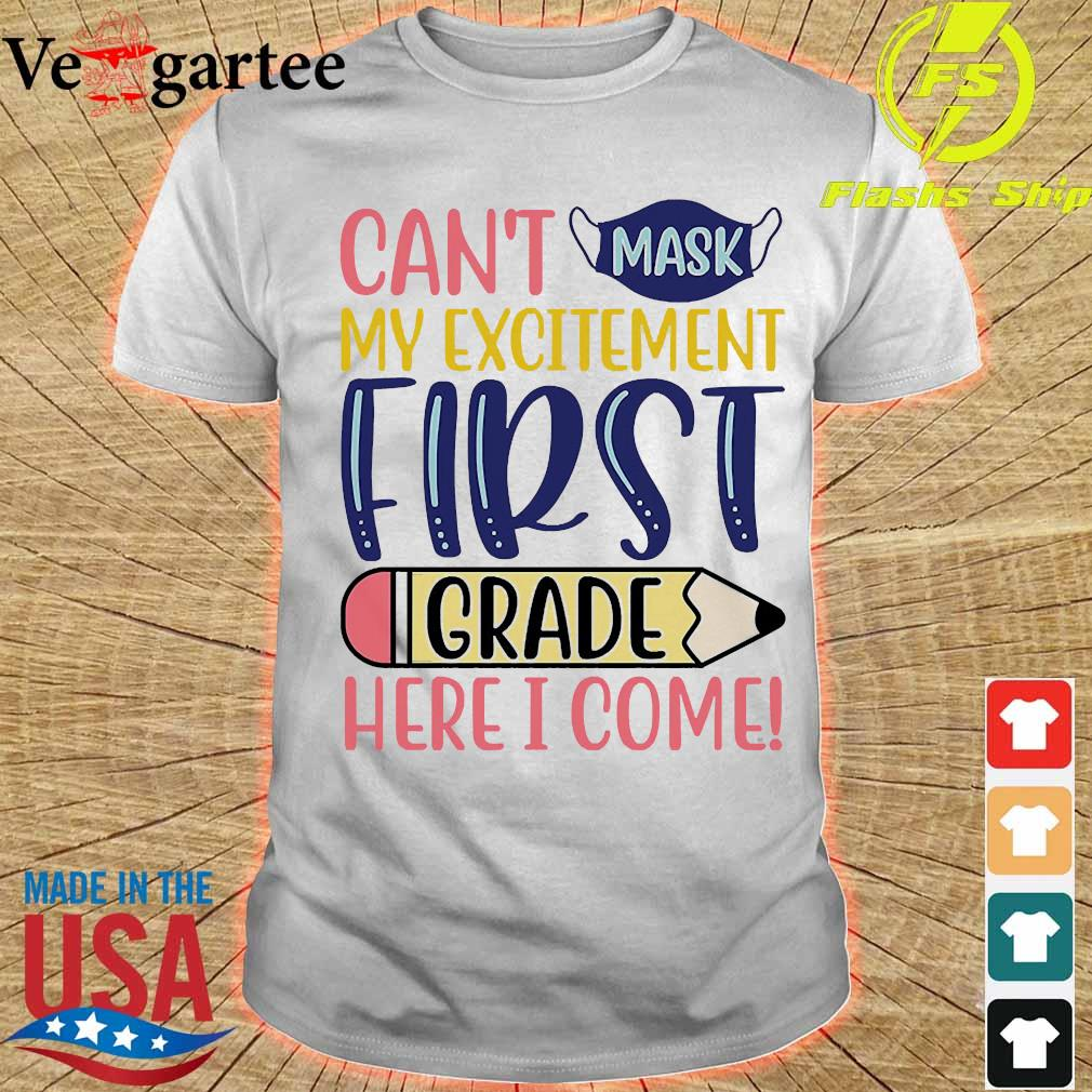 Can't mask my excitement first grade here I come shirt
