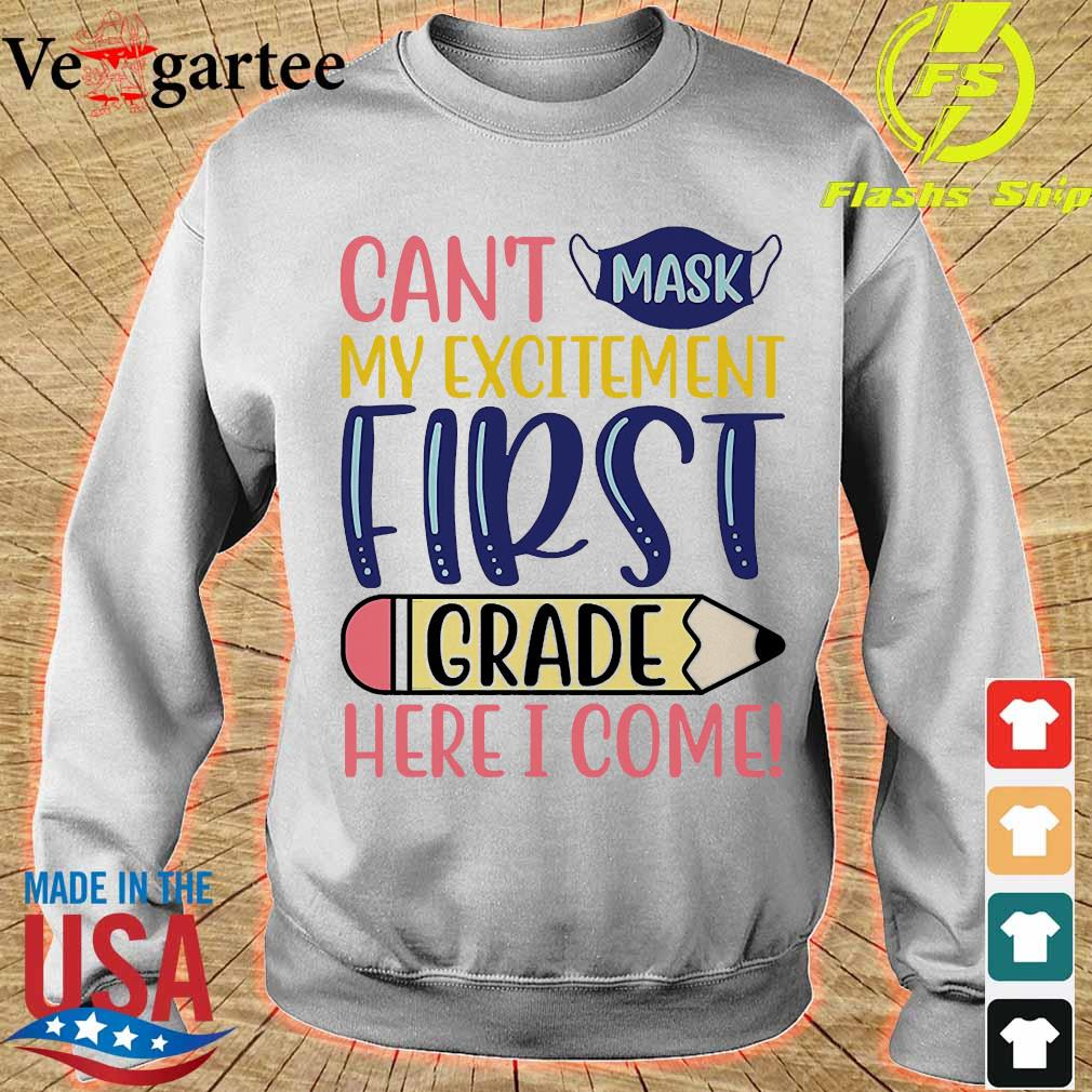 Can't mask my excitement first grade here I come s sweater