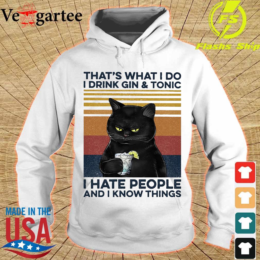 Cat That's what I do I drink gin and tonic I hate people and I know things vintage s hoodie