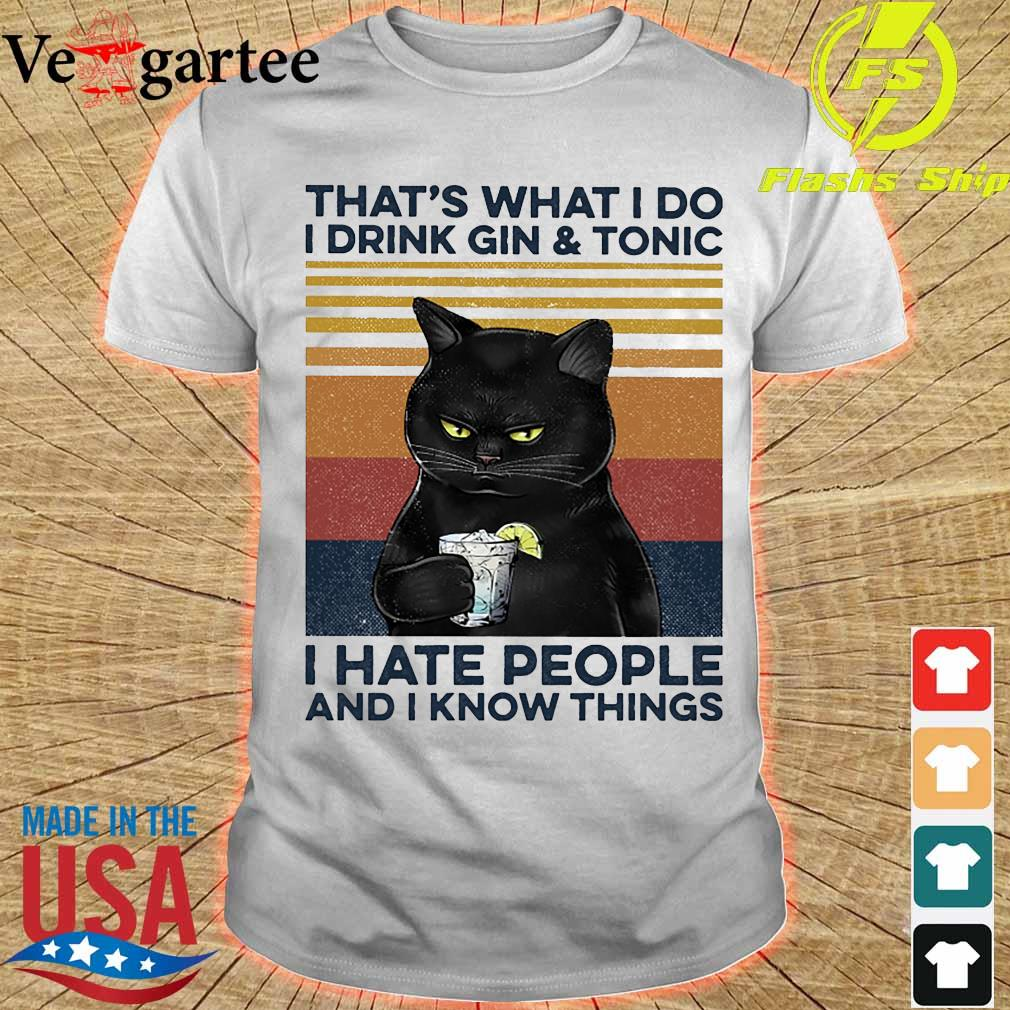 Cat That's what I do I drink gin and tonic I hate people and I know things vintage shirt