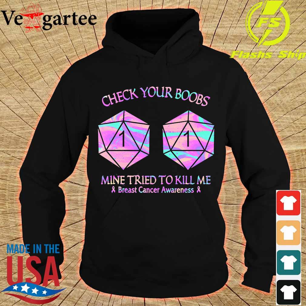 Check your boobs mine tried to kill me breast cancer awareness s hoodie