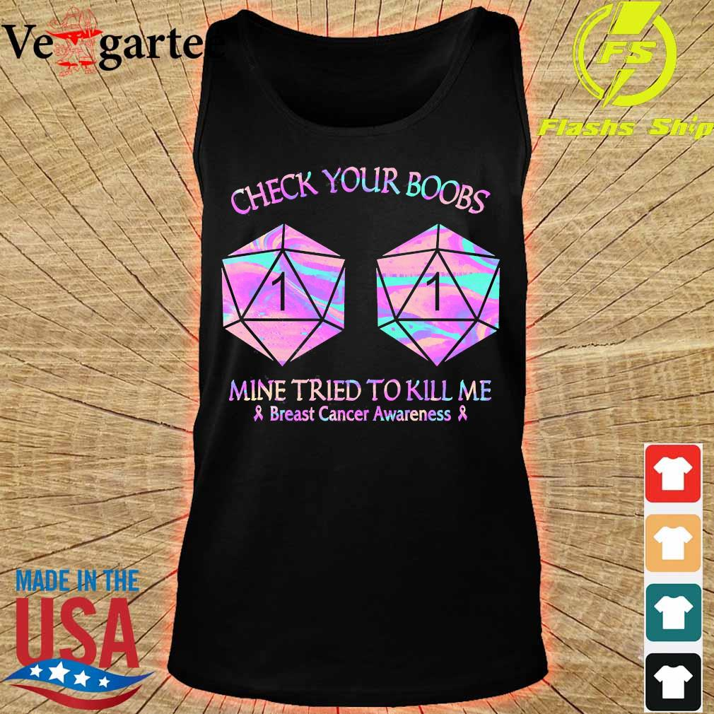 Check your boobs mine tried to kill me breast cancer awareness s tank top