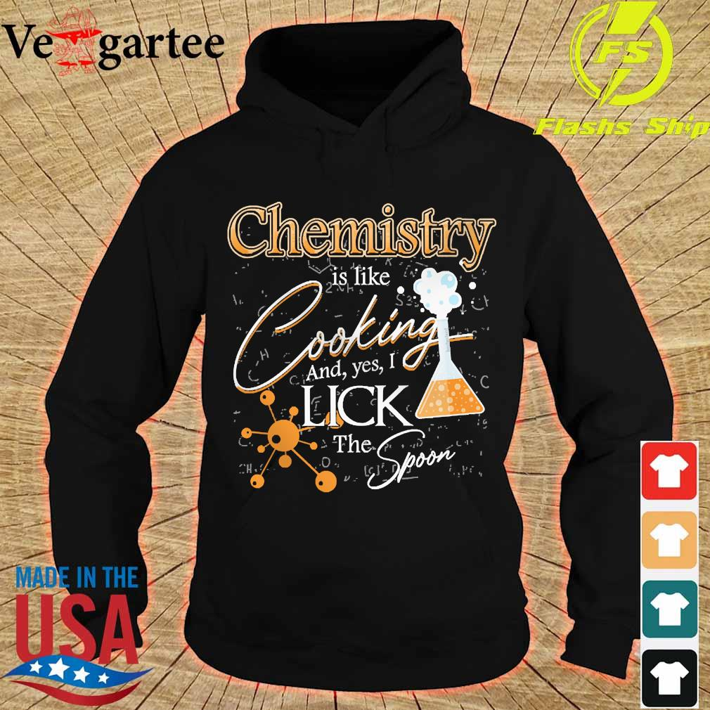 Chemistry is like cooking and yes I lick the spoon s hoodie