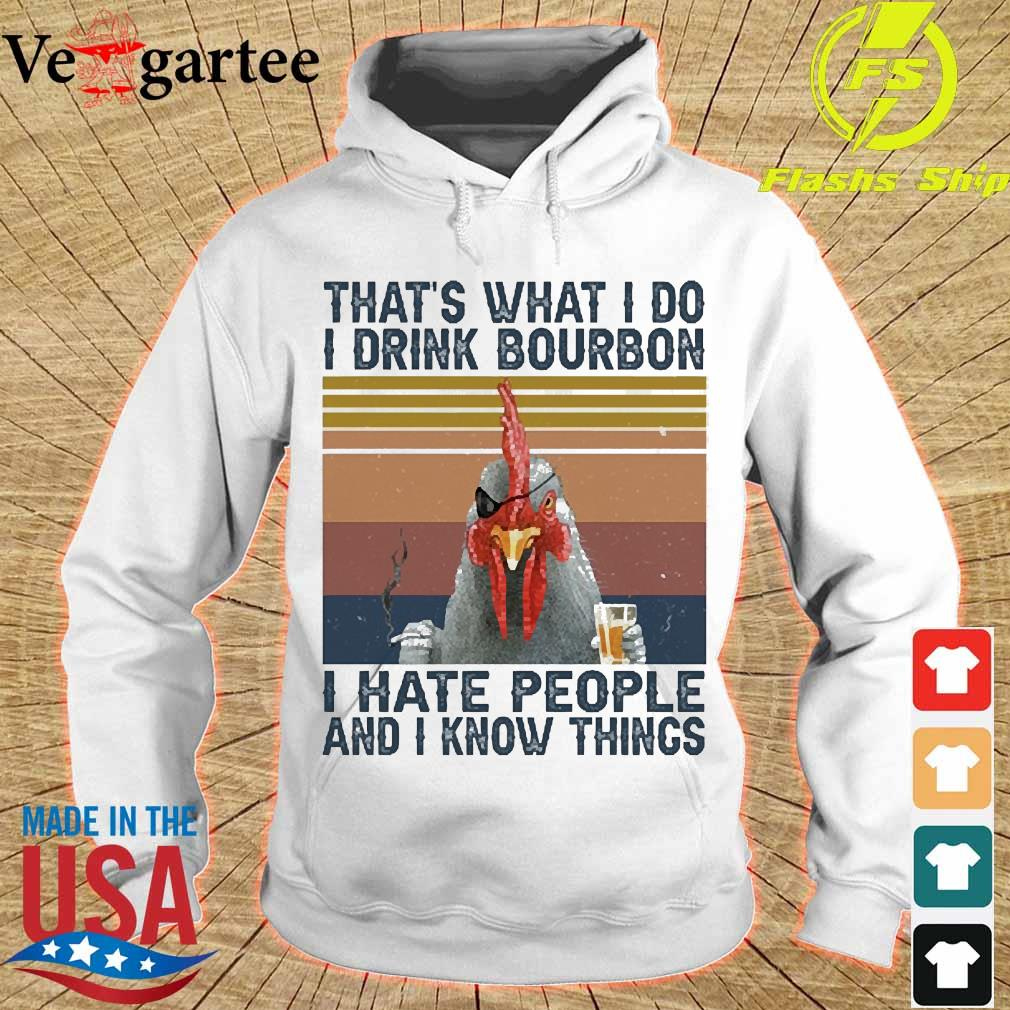 Chicken that's what I do I drink bourbon I hate people and I know things vintage s hoodie