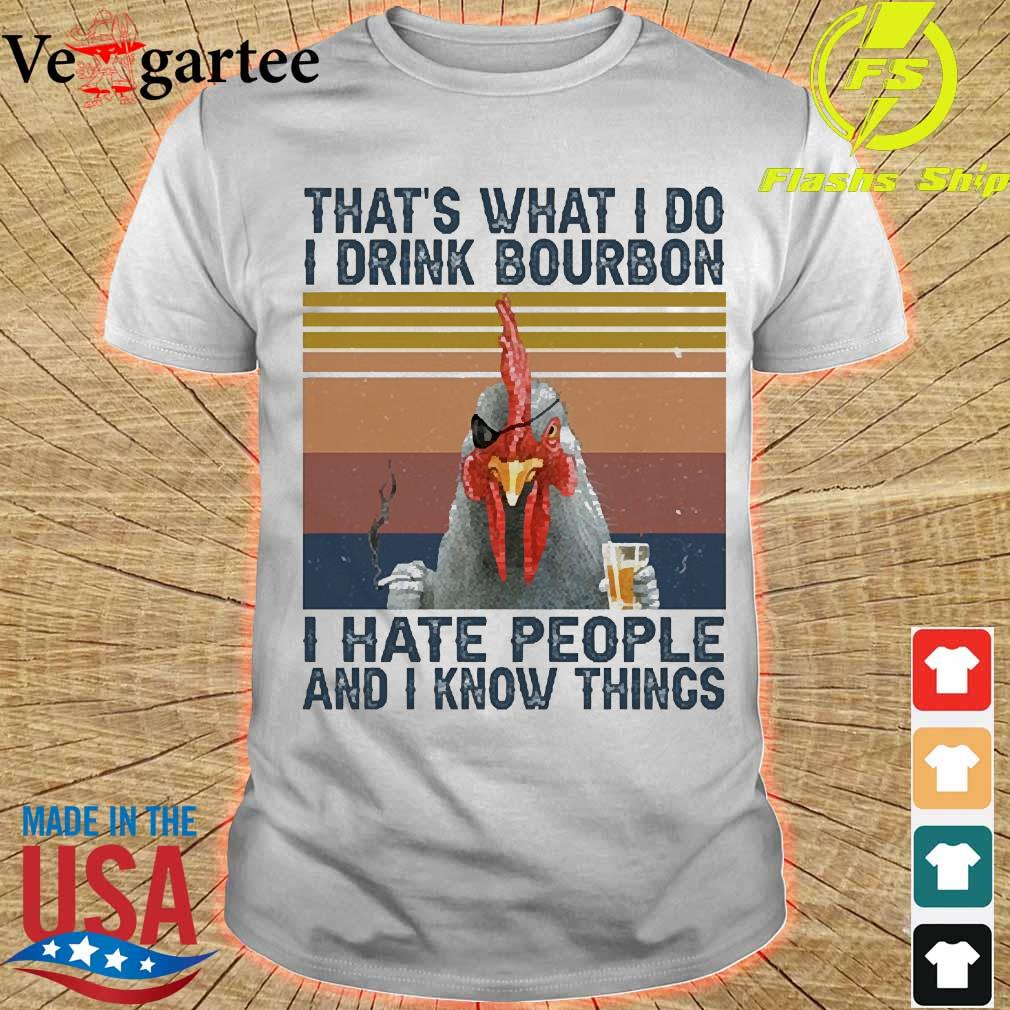 Chicken that's what I do I drink bourbon I hate people and I know things vintage shirt