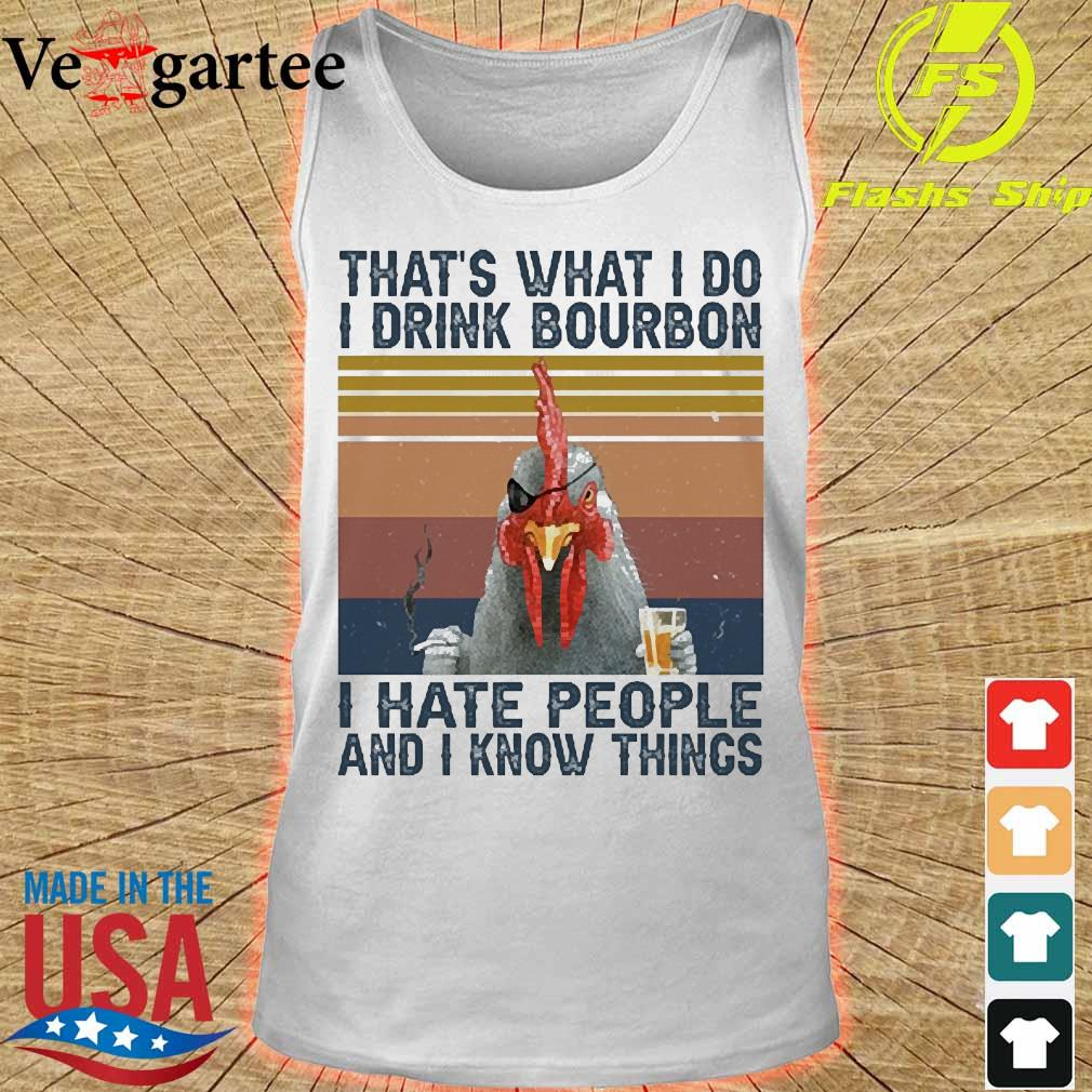 Chicken that's what I do I drink bourbon I hate people and I know things vintage s tank top