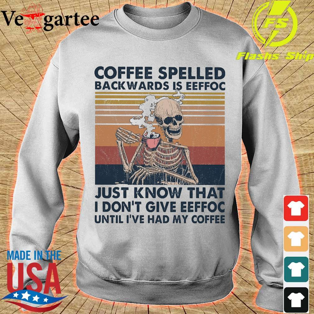 Coffee spelled back wards is eeffoc just know that I don't give eeffoc until I've had my coffee vintage s sweater