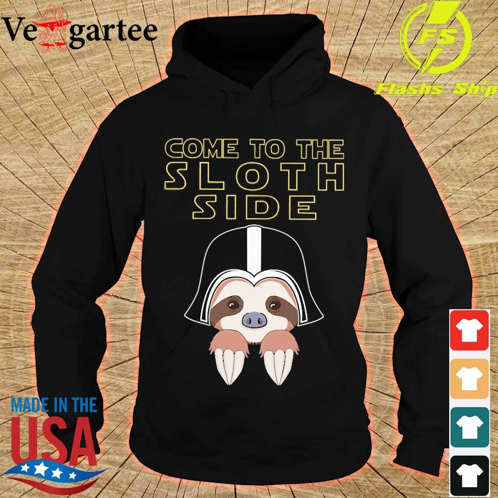 Come to the sloth side s hoodie