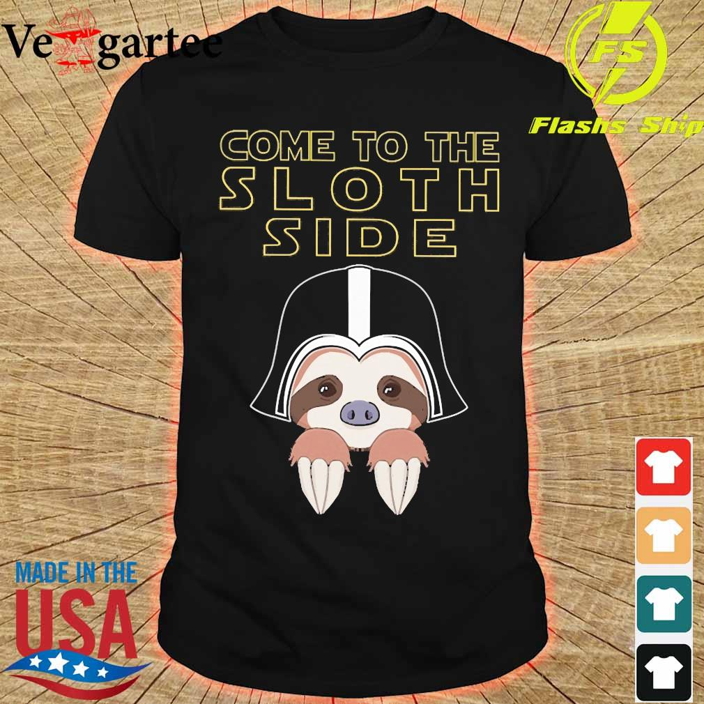 Come to the sloth side shirt
