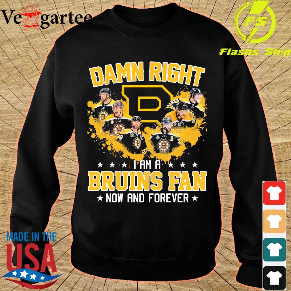 Damn right I am a Bruins fan now and forever s sweater