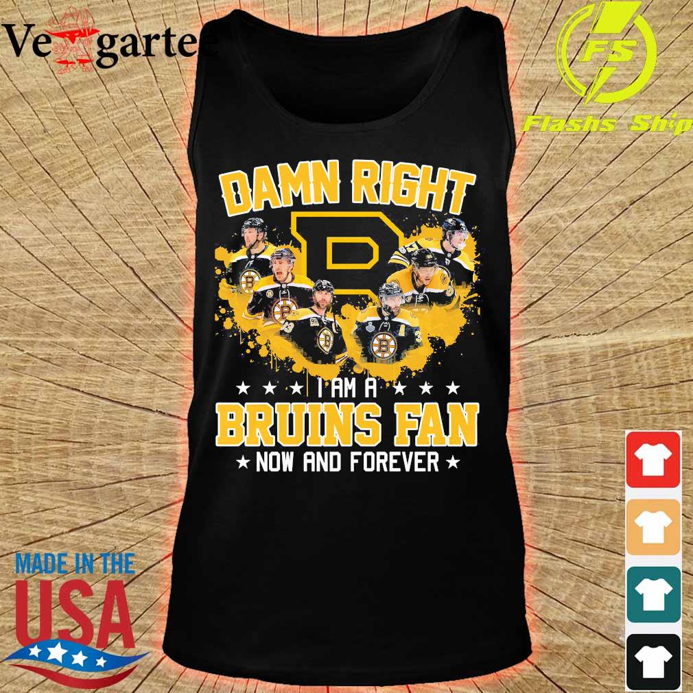Damn right I am a Bruins fan now and forever s tank top