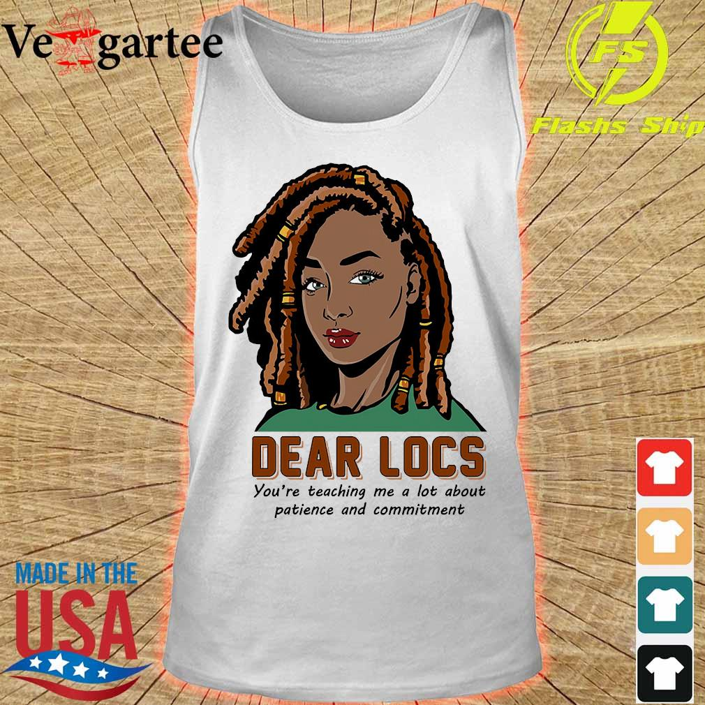 Dear locs You're teaching me a lot about patience and commitment s tank top