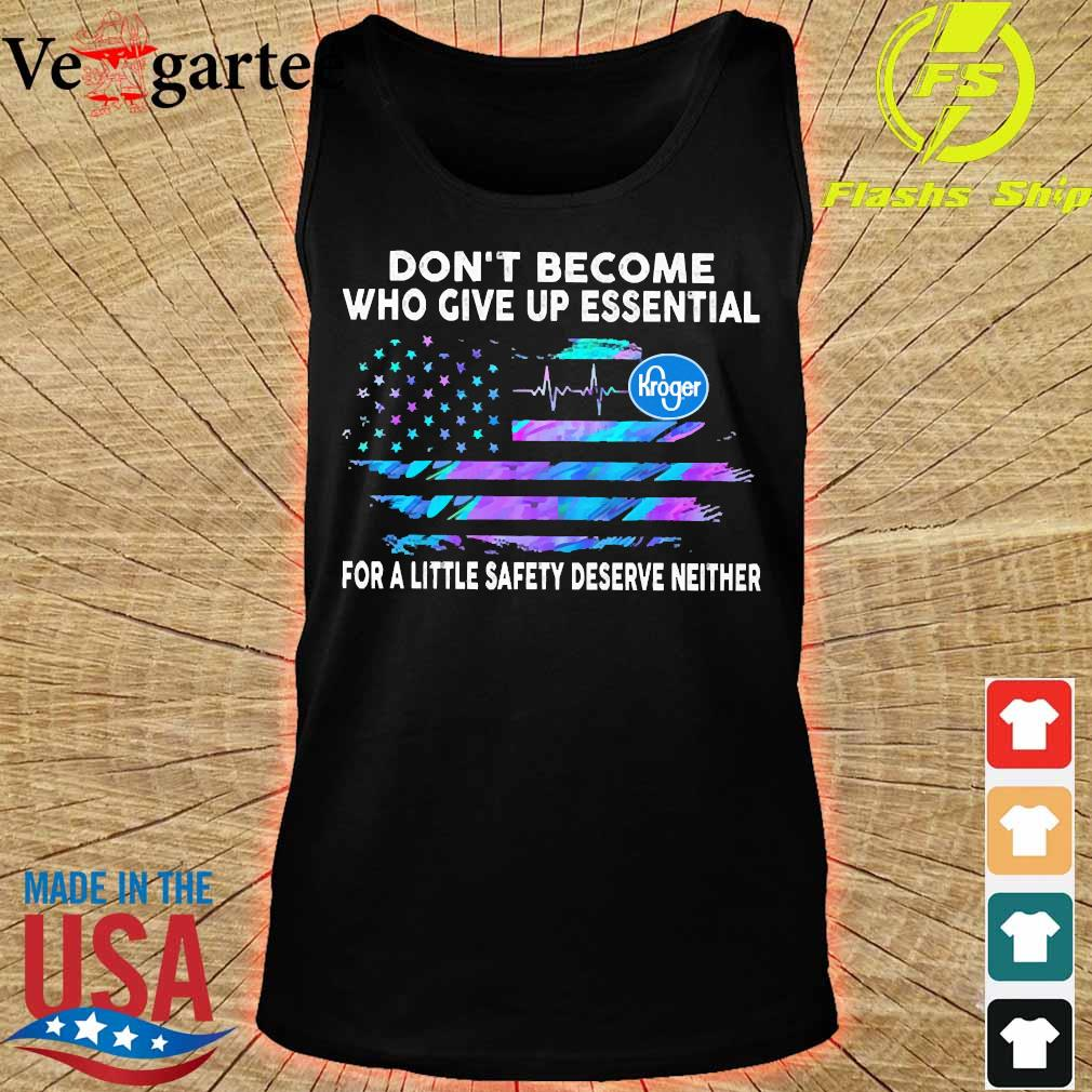 Don't become who give up essential Kroger for a little safety deserve neither s tank top