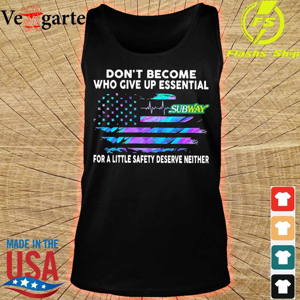Don't become who give up essential Subway for a little safety deserve neither s tank top