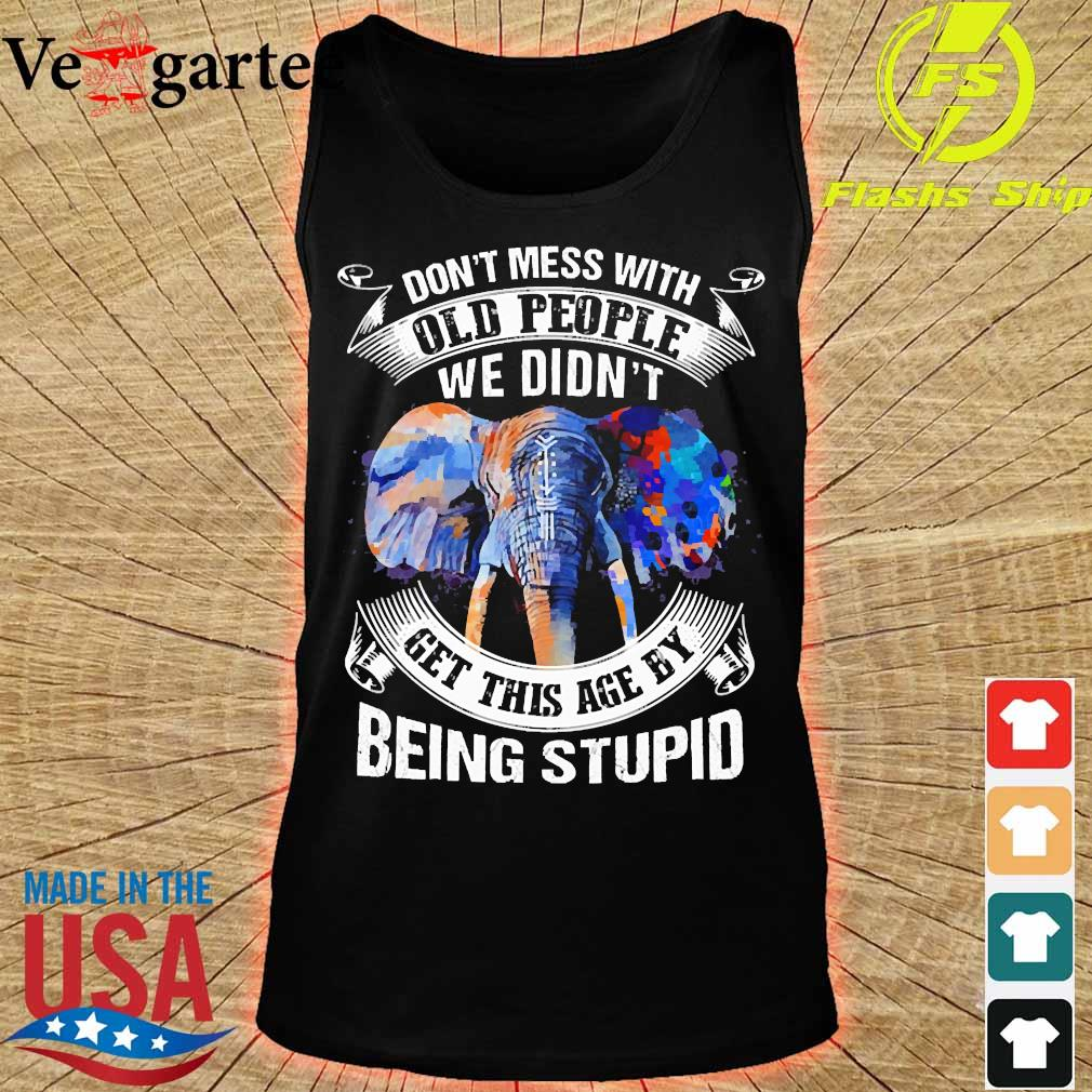 Elephant don't mess with old people We didn't get this age by being stupid s tank top