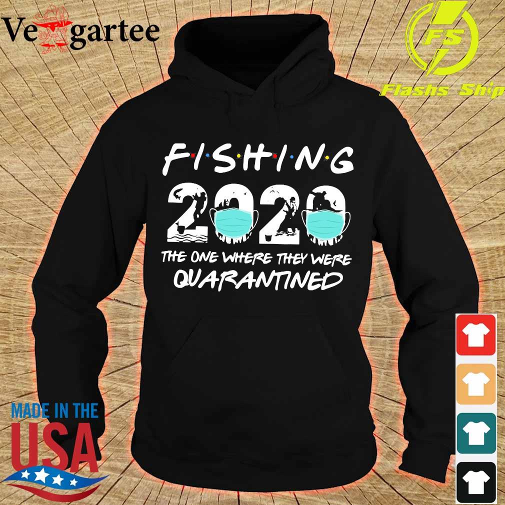 Fishing 2020 the one where They were quarantined s hoodie
