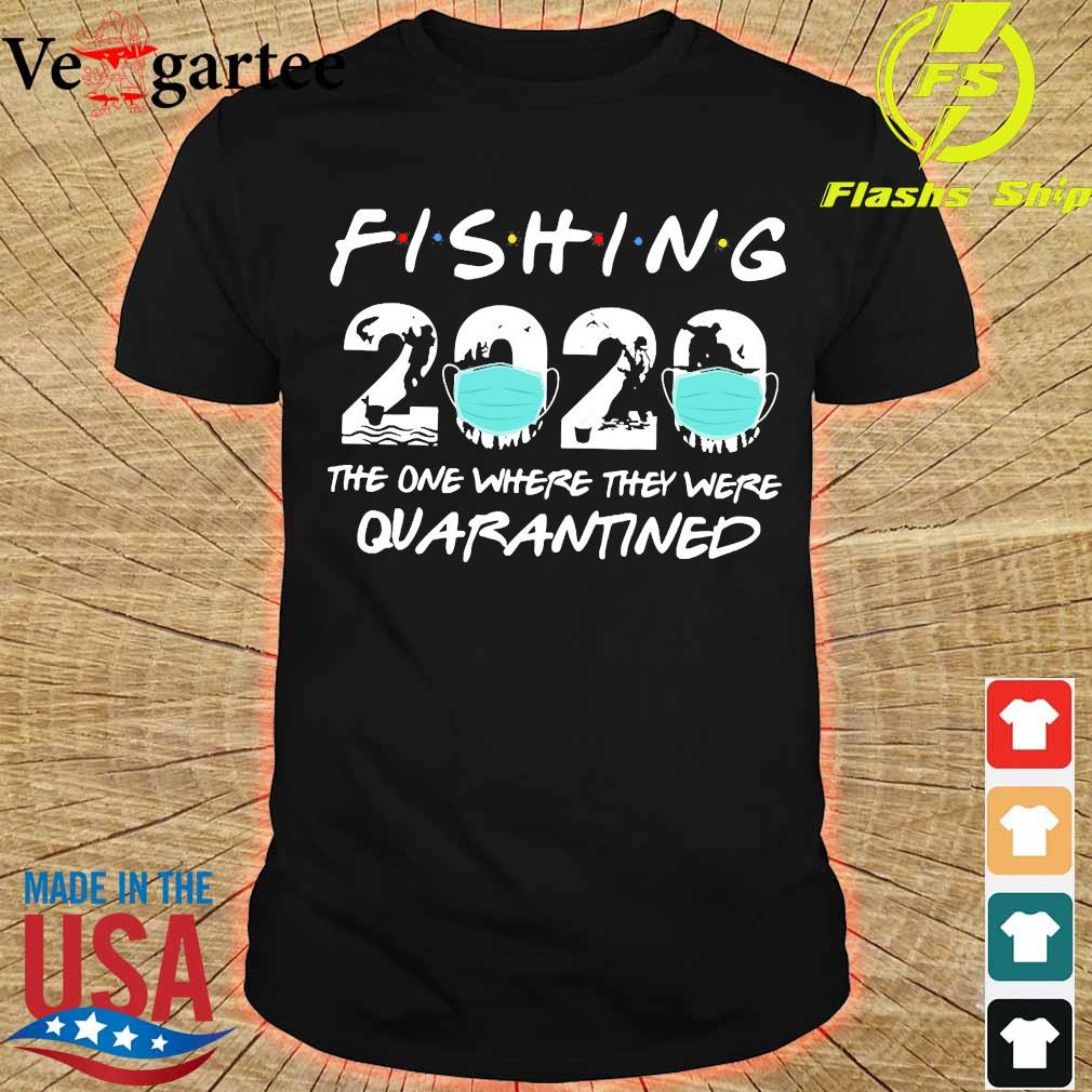 Fishing 2020 the one where They were quarantined shirt
