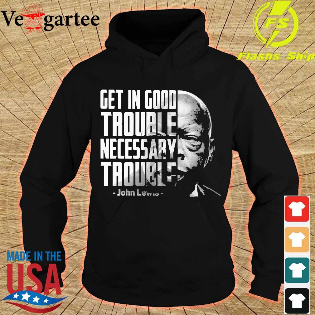 Get in good trouble necessary trouble John Lewis s hoodie