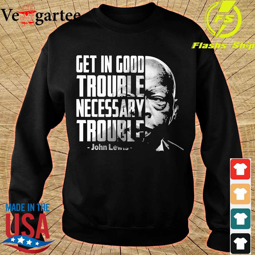 Get in good trouble necessary trouble John Lewis s sweater