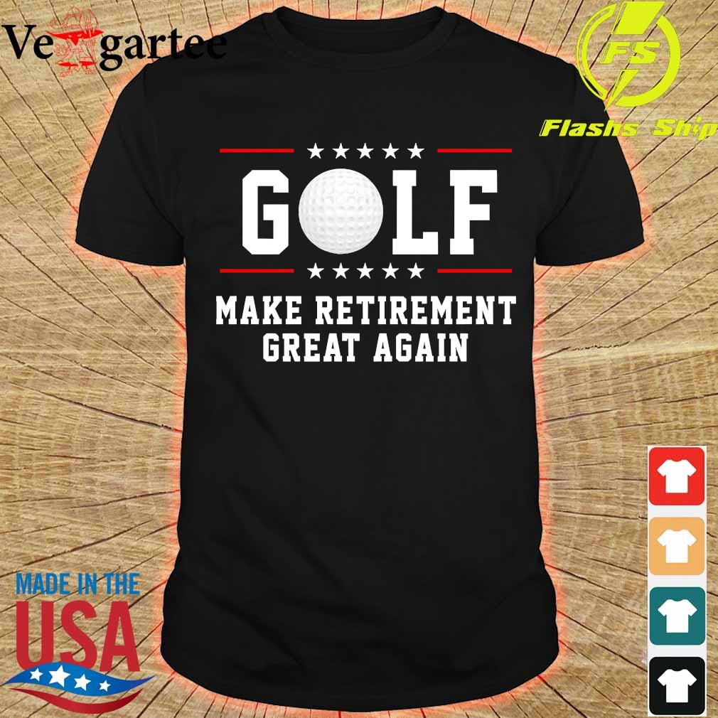 Golf make retirement great again shirt