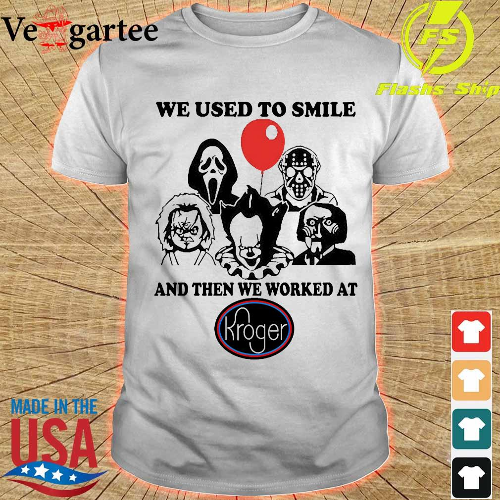 Horror character We used to smile and then We worked at Kroger shirt