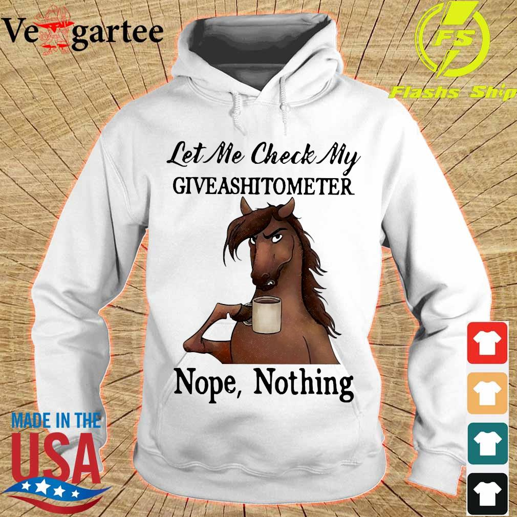 Horse let me check my giveashitometer nope nothing s hoodie