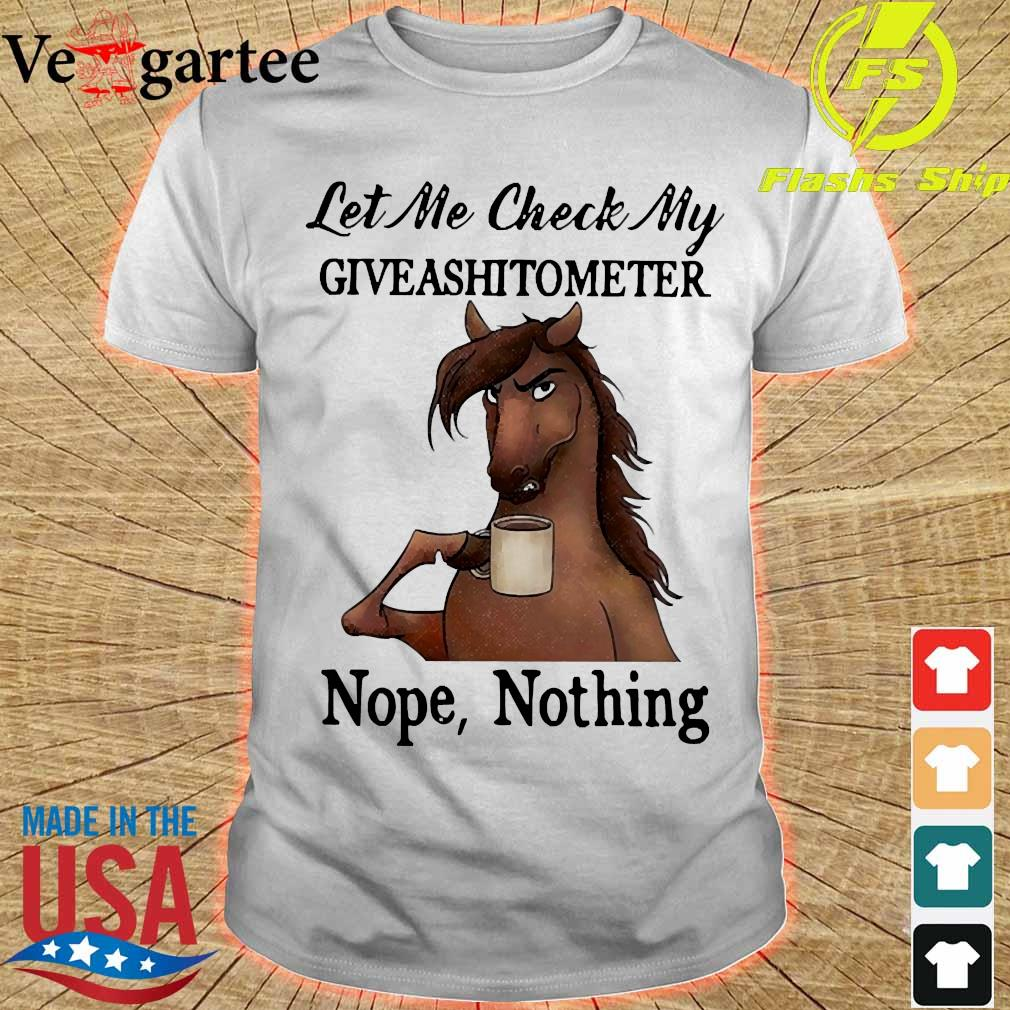Horse let me check my giveashitometer nope nothing shirt