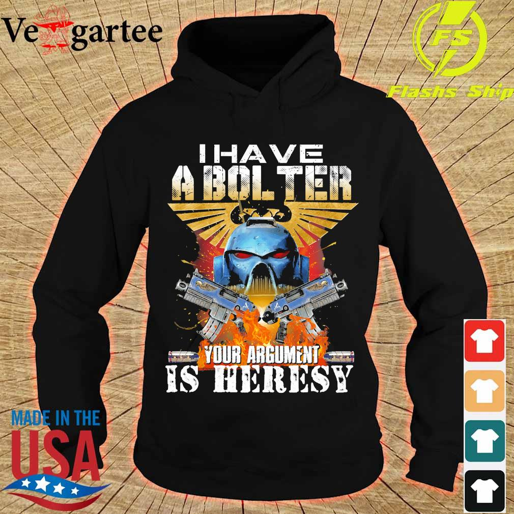 I have a bol ter Your argument is heresy s hoodie