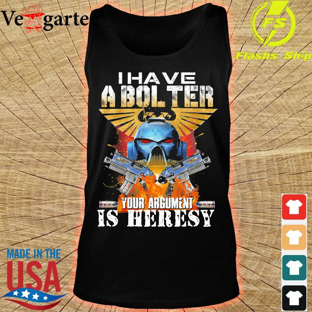 I have a bol ter Your argument is heresy s tank top