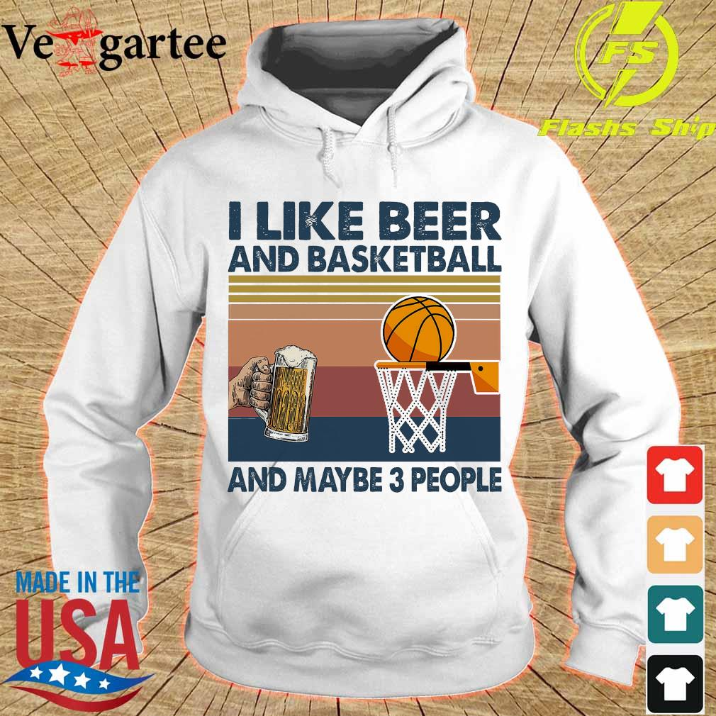 I like beer and basketball and maybe 3 people vintage s hoodie