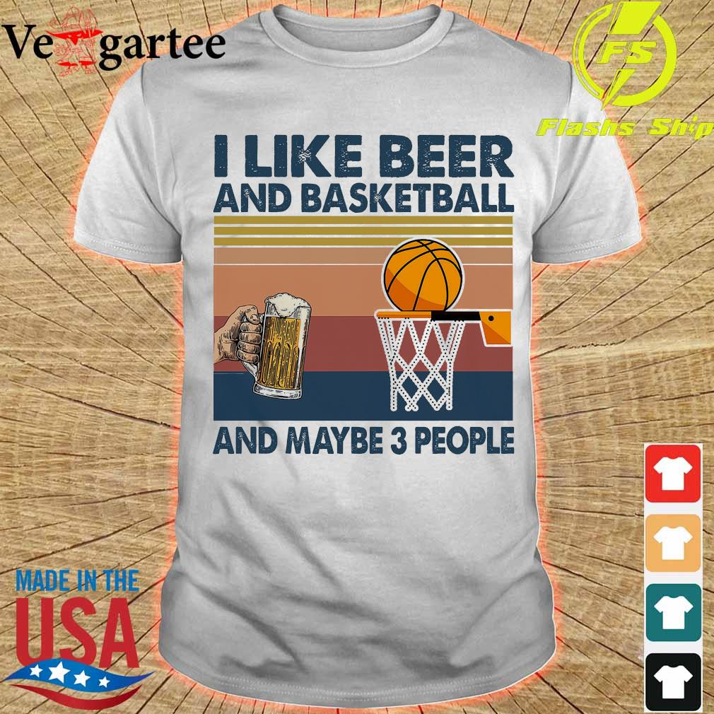 I like beer and basketball and maybe 3 people vintage shirt