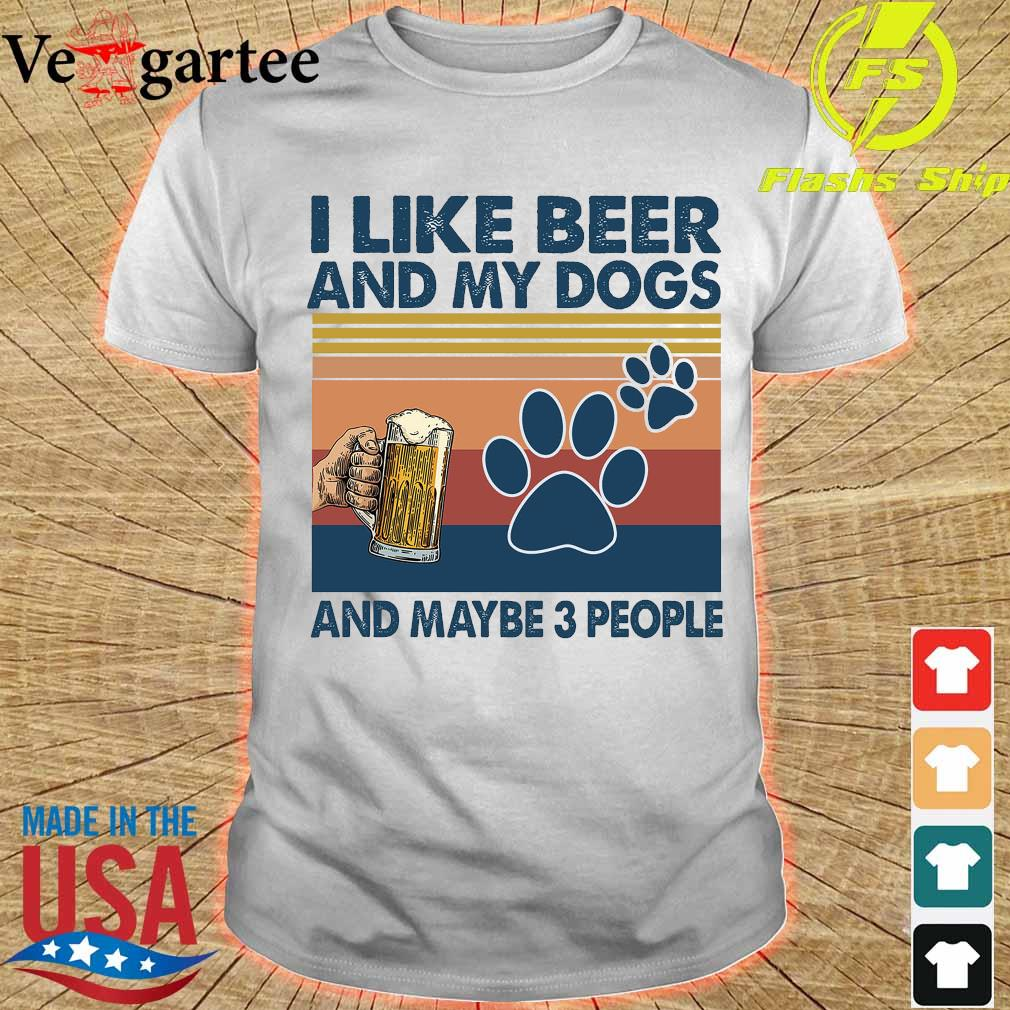 I like beer and my dogs and maybe 3 people vintage shirt