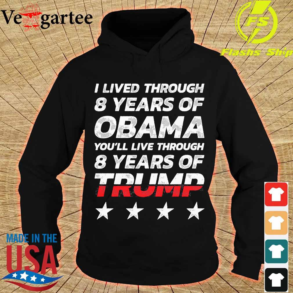 I lived through 8 years of Obama You'll live through 8 years of Trump s hoodie