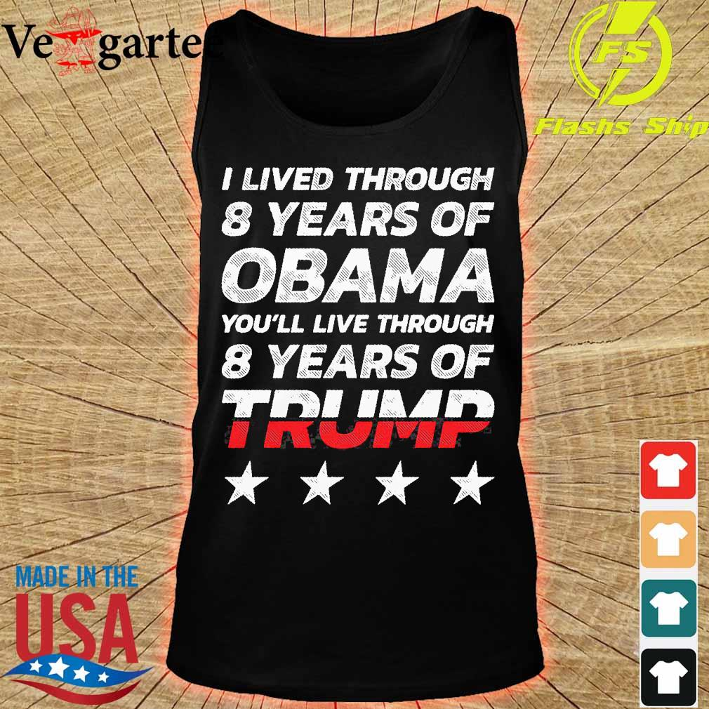 I lived through 8 years of Obama You'll live through 8 years of Trump s tank top