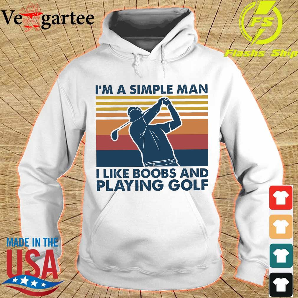 I'm a simple man I like boobs and playing golf vintage s hoodie