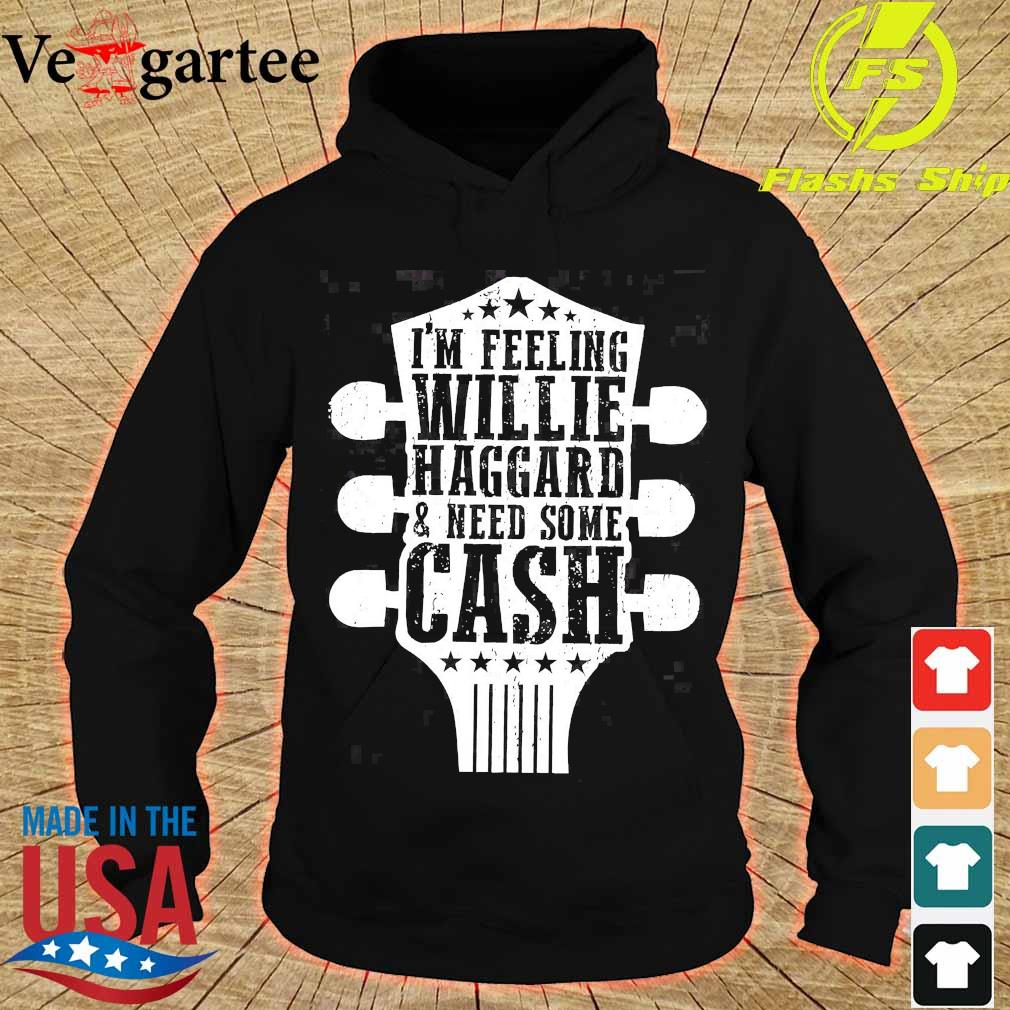 I'm feeling willie haggard and need some cash s hoodie
