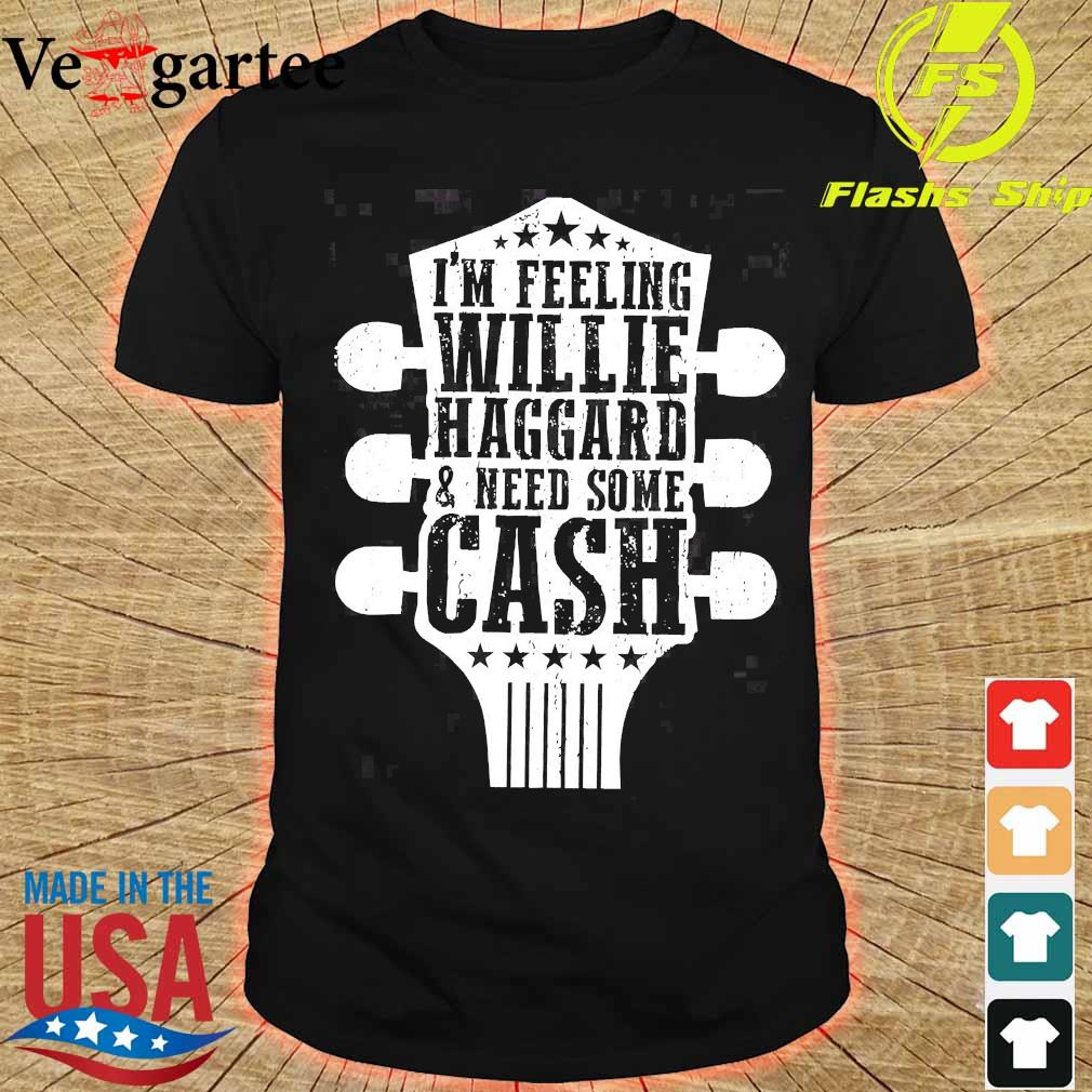 I'm feeling willie haggard and need some cash shirt