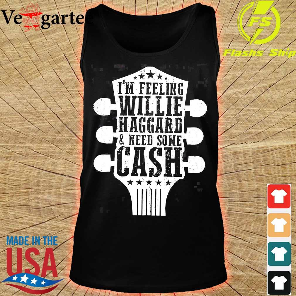 I'm feeling willie haggard and need some cash s tank top